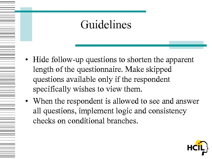 Guidelines • Hide follow-up questions to shorten the apparent length of the questionnaire. Make