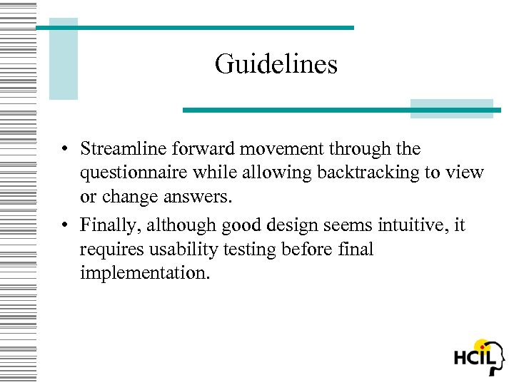 Guidelines • Streamline forward movement through the questionnaire while allowing backtracking to view or
