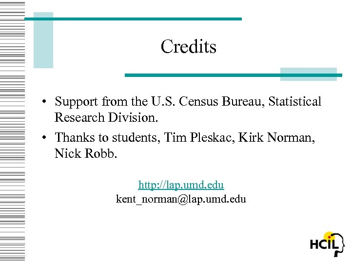 Credits • Support from the U. S. Census Bureau, Statistical Research Division. • Thanks