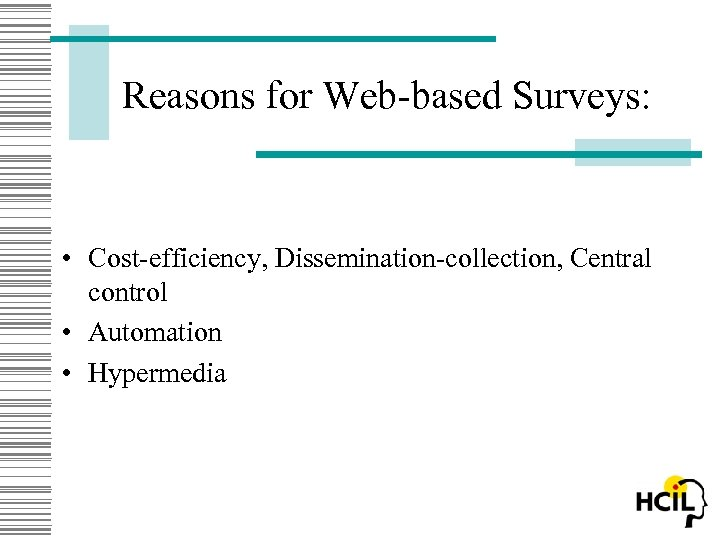 Reasons for Web-based Surveys: • Cost-efficiency, Dissemination-collection, Central control • Automation • Hypermedia