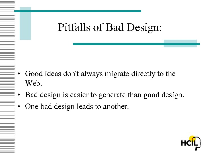 Pitfalls of Bad Design: • Good ideas don't always migrate directly to the Web.