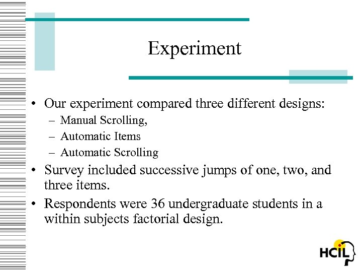 Experiment • Our experiment compared three different designs: – Manual Scrolling, – Automatic Items