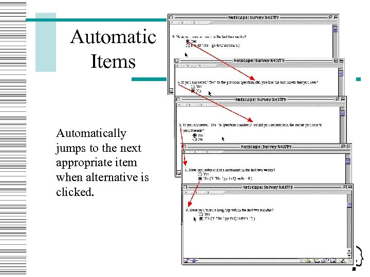 Automatic Items Automatically jumps to the next appropriate item when alternative is clicked.