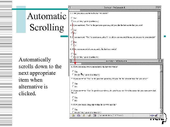 Automatic Scrolling Automatically scrolls down to the next appropriate item when alternative is clicked.