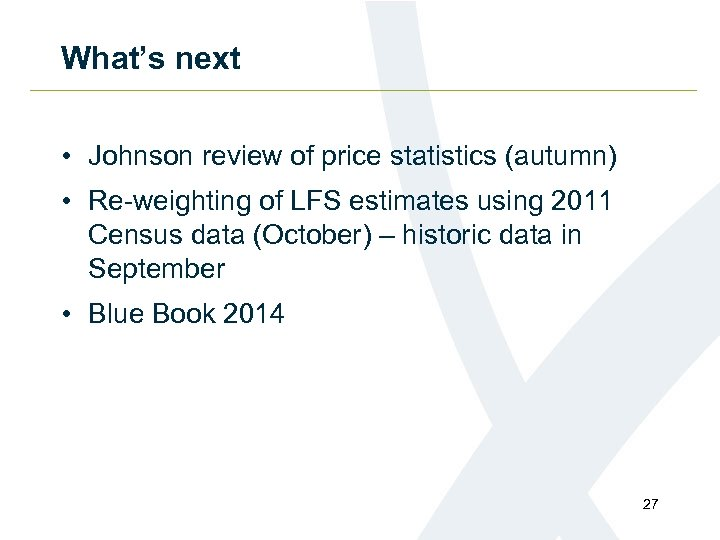 What's next • Johnson review of price statistics (autumn) • Re-weighting of LFS estimates