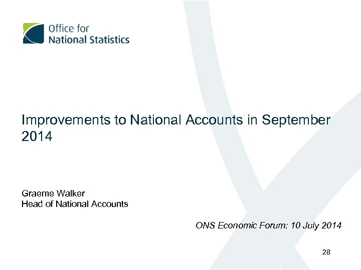 Improvements to National Accounts in September 2014 Graeme Walker Head of National Accounts ONS