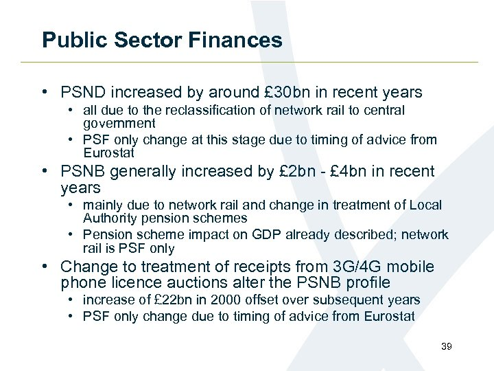 Public Sector Finances • PSND increased by around £ 30 bn in recent years