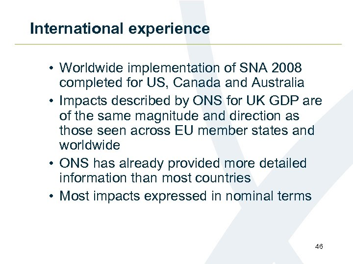International experience • Worldwide implementation of SNA 2008 completed for US, Canada and Australia