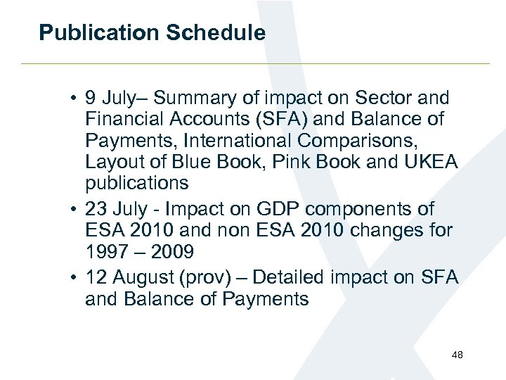 Publication Schedule • 9 July– Summary of impact on Sector and Financial Accounts (SFA)