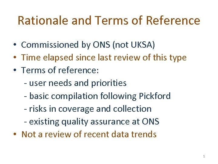Rationale and Terms of Reference • Commissioned by ONS (not UKSA) • Time elapsed