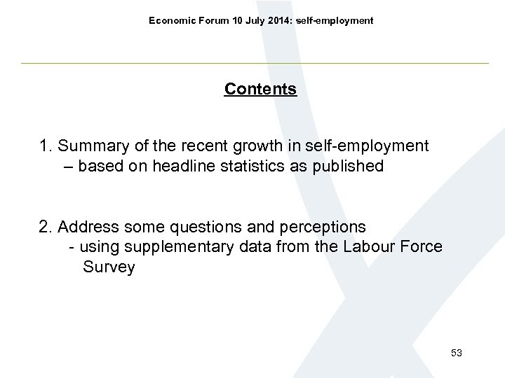 Economic Forum 10 July 2014: self-employment Contents 1. Summary of the recent growth in