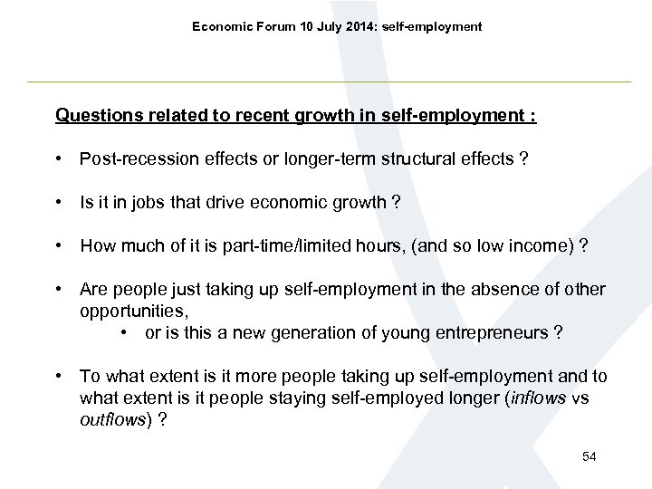 Economic Forum 10 July 2014: self-employment Questions related to recent growth in self-employment :
