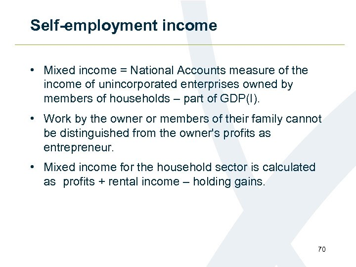 Self-employment income • Mixed income = National Accounts measure of the income of unincorporated