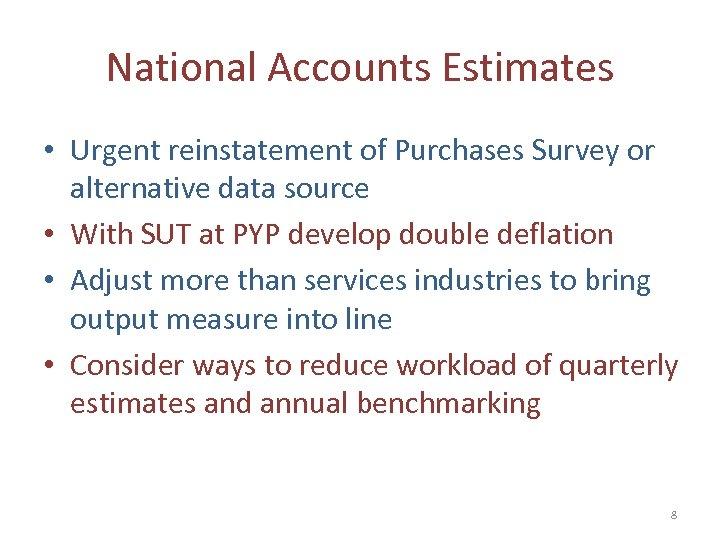 National Accounts Estimates • Urgent reinstatement of Purchases Survey or alternative data source •