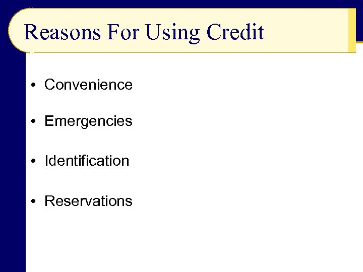 Reasons For Using Credit • Convenience • Emergencies • Identification • Reservations