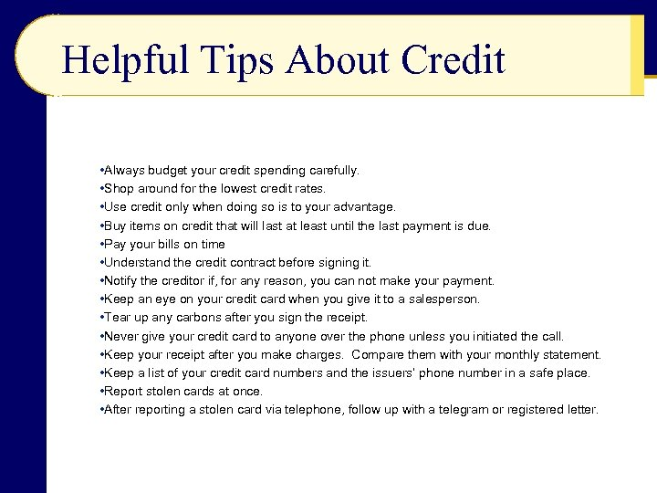 Helpful Tips About Credit • Always budget your credit spending carefully. • Shop around