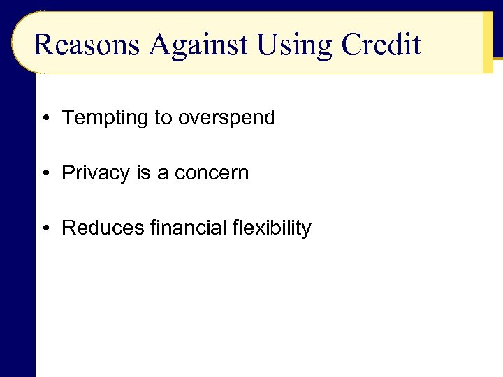 Reasons Against Using Credit • Tempting to overspend • Privacy is a concern •