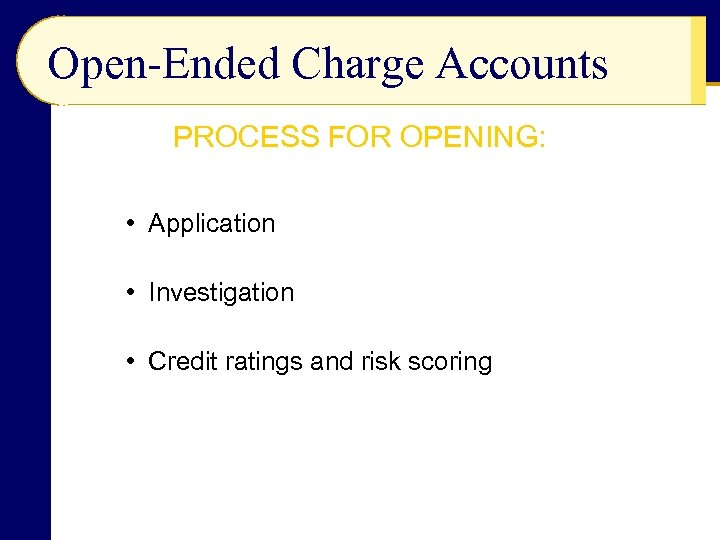 Open-Ended Charge Accounts PROCESS FOR OPENING: • Application • Investigation • Credit ratings and
