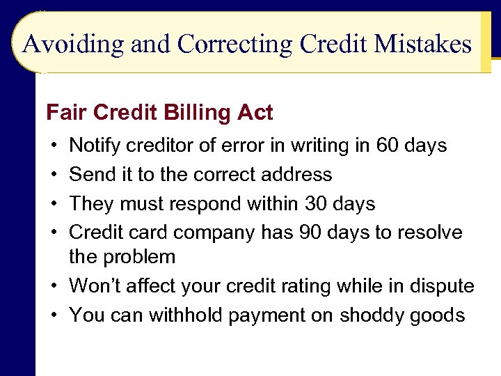 Avoiding and Correcting Credit Mistakes Fair Credit Billing Act • • Notify creditor of