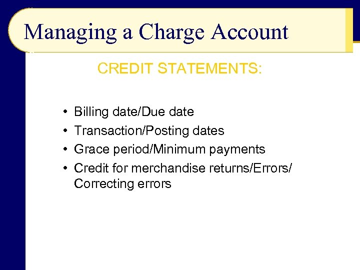 Managing a Charge Account CREDIT STATEMENTS: • • Billing date/Due date Transaction/Posting dates Grace