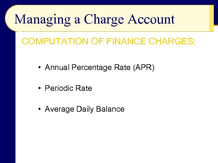 Managing a Charge Account COMPUTATION OF FINANCE CHARGES: • Annual Percentage Rate (APR) •