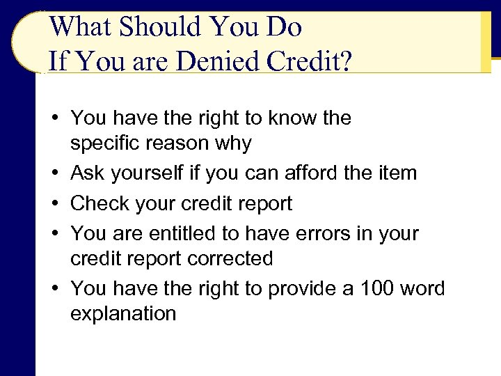 What Should You Do If You are Denied Credit? • You have the right