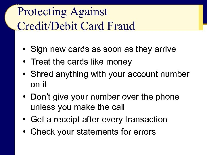 Protecting Against Credit/Debit Card Fraud • Sign new cards as soon as they arrive