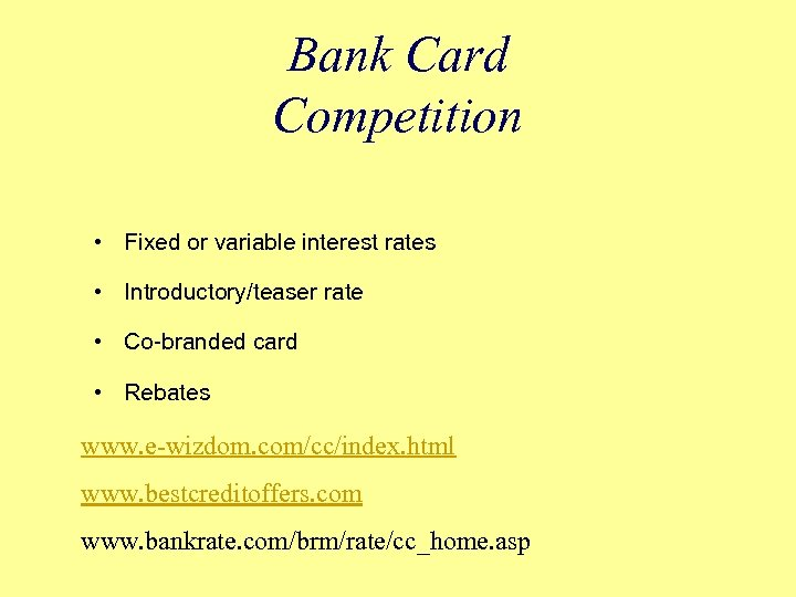 Bank Card Competition • Fixed or variable interest rates • Introductory/teaser rate • Co-branded