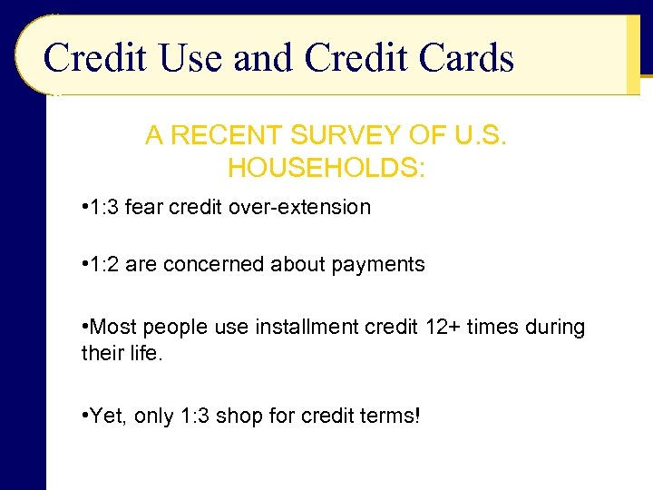 Credit Use and Credit Cards A RECENT SURVEY OF U. S. HOUSEHOLDS: • 1: