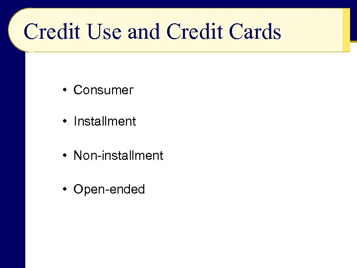 Credit Use and Credit Cards • Consumer • Installment • Non-installment • Open-ended