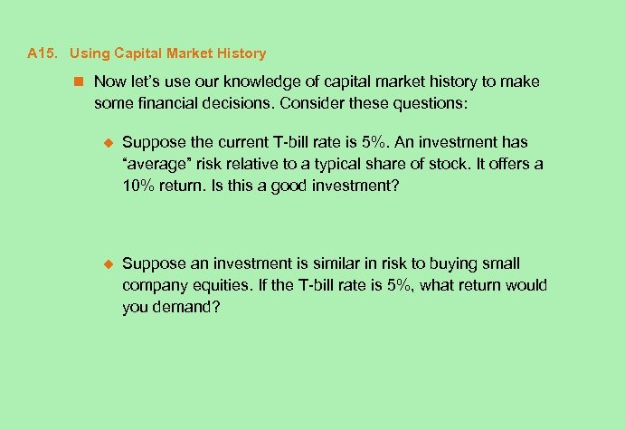 A 15. Using Capital Market History n Now let's use our knowledge of capital