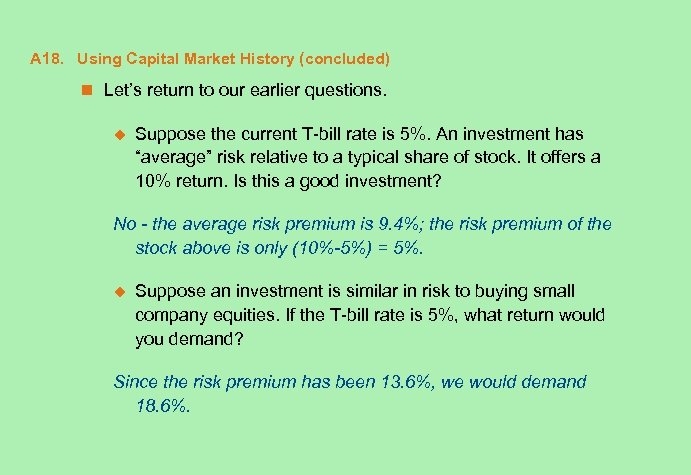 A 18. Using Capital Market History (concluded) n Let's return to our earlier questions.