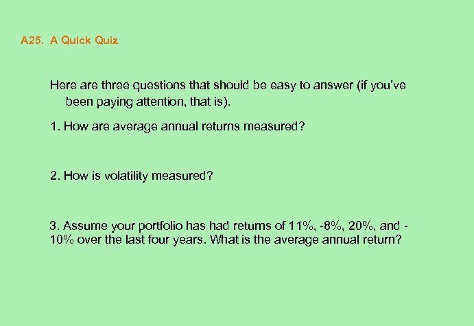 A 25. A Quick Quiz Here are three questions that should be easy to