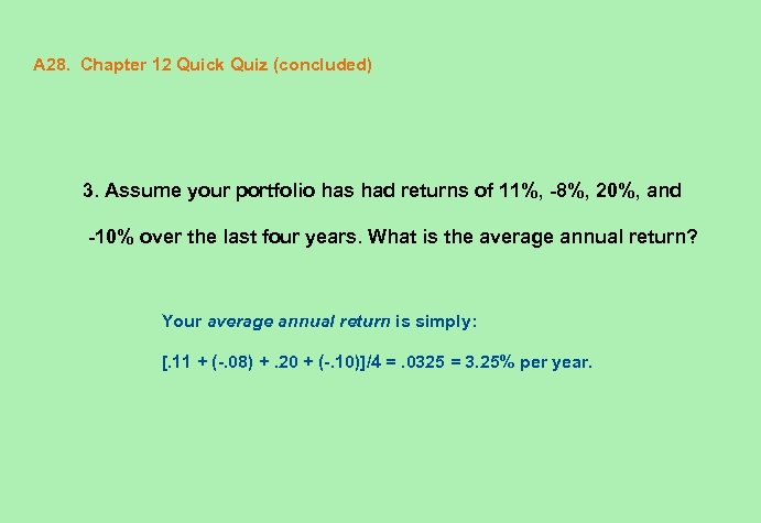 A 28. Chapter 12 Quick Quiz (concluded) 3. Assume your portfolio has had returns