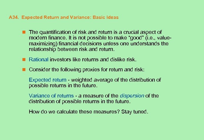 A 34. Expected Return and Variance: Basic Ideas n The quantification of risk and