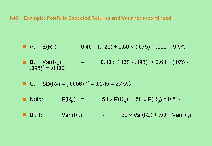 A 43. Example: Portfolio Expected Returns and Variances (continued) n A. E(RP) = n