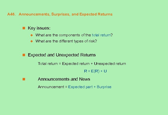 A 46. Announcements, Surprises, and Expected Returns n Key issues: u What are the