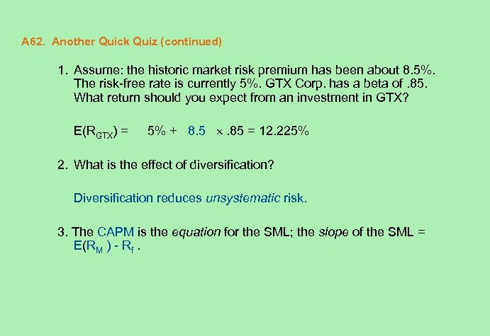 A 62. Another Quick Quiz (continued) 1. Assume: the historic market risk premium has