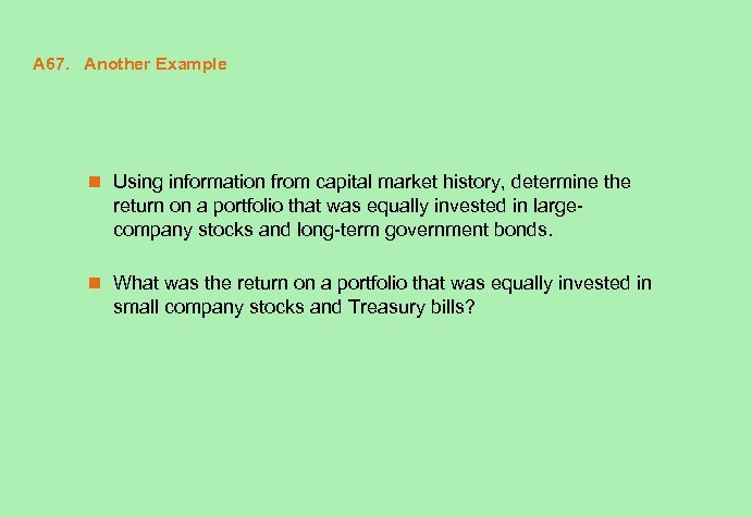 A 67. Another Example n Using information from capital market history, determine the return