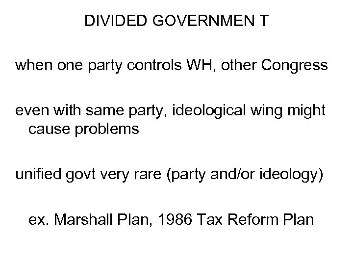 DIVIDED GOVERNMEN T when one party controls WH, other Congress even with same party,