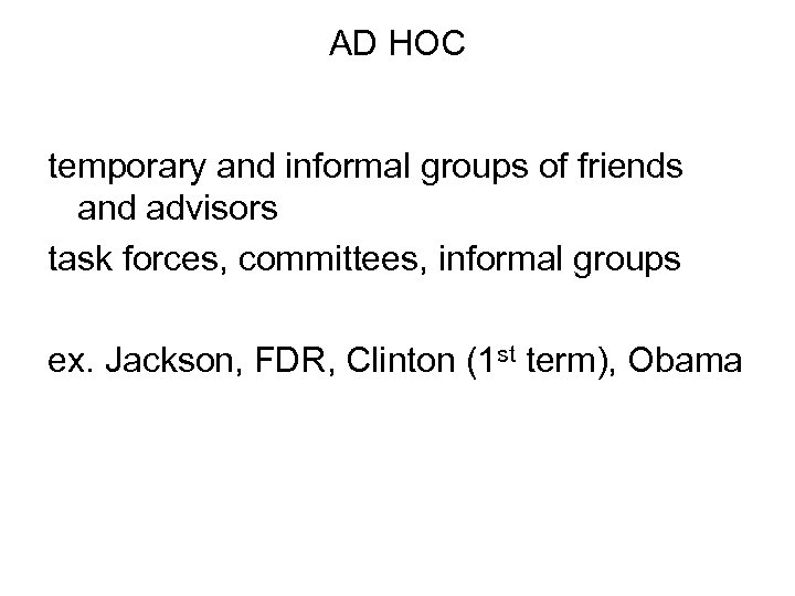 AD HOC temporary and informal groups of friends and advisors task forces, committees, informal