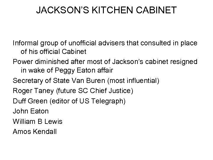 JACKSON'S KITCHEN CABINET Informal group of unofficial advisers that consulted in place of his