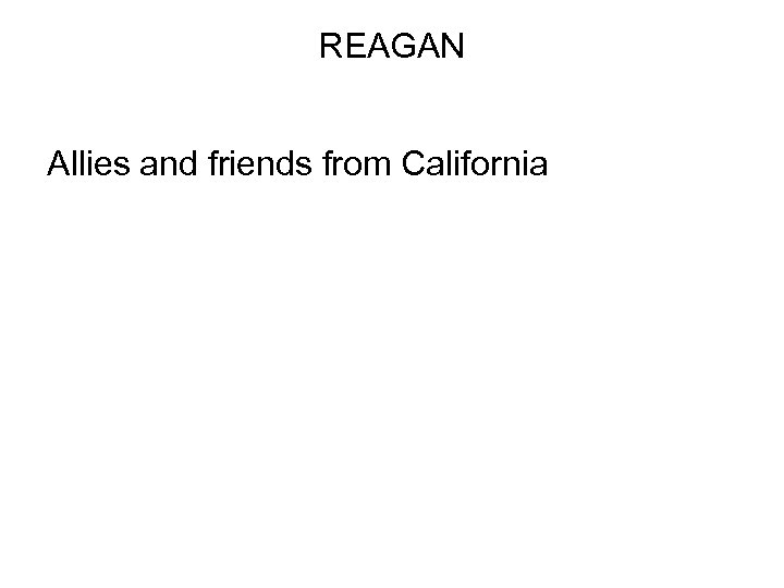 REAGAN Allies and friends from California