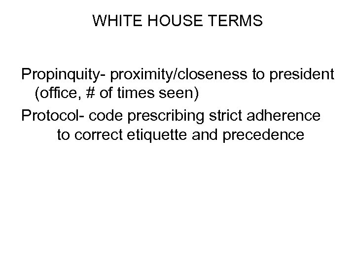 WHITE HOUSE TERMS Propinquity- proximity/closeness to president (office, # of times seen) Protocol- code