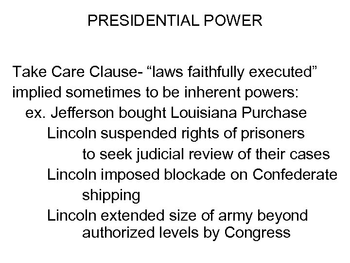 "PRESIDENTIAL POWER Take Care Clause- ""laws faithfully executed"" implied sometimes to be inherent powers:"