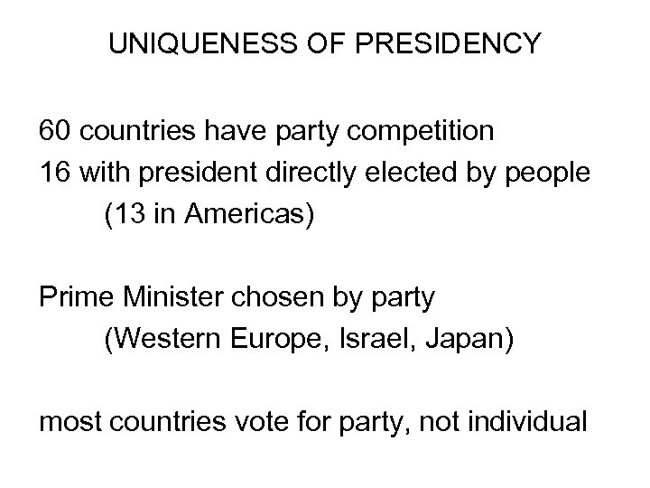 UNIQUENESS OF PRESIDENCY 60 countries have party competition 16 with president directly elected by