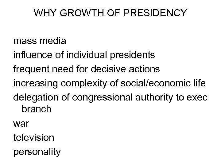 WHY GROWTH OF PRESIDENCY mass media influence of individual presidents frequent need for decisive
