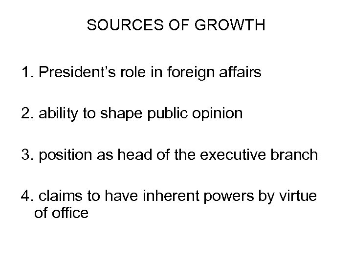 SOURCES OF GROWTH 1. President's role in foreign affairs 2. ability to shape public