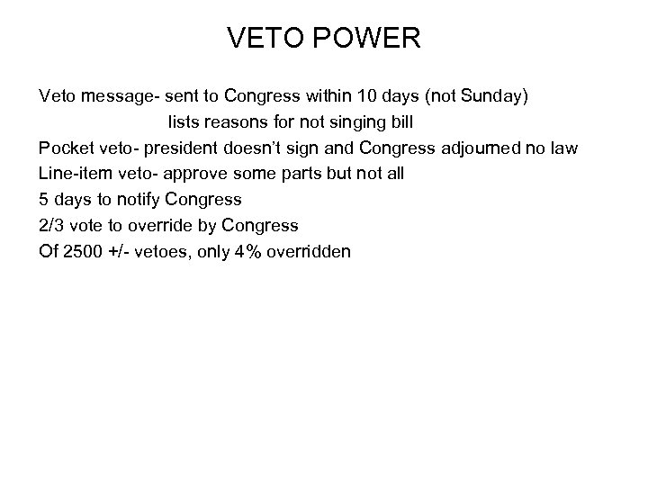 VETO POWER Veto message- sent to Congress within 10 days (not Sunday) lists reasons