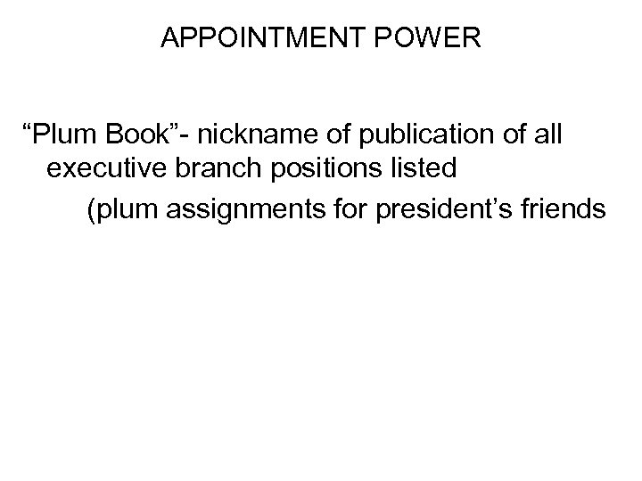 "APPOINTMENT POWER ""Plum Book""- nickname of publication of all executive branch positions listed (plum"